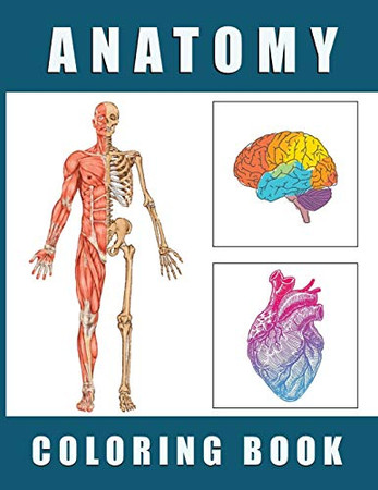 Anatomy Coloring Book: Human Body Anatomy and Physiology Coloring Book - Human Body Organs Coloring Book!