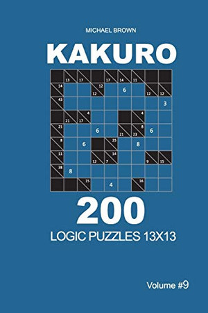 Kakuro - 200 Logic Puzzles 13x13 (Volume 9) (Kakuro 13x13)