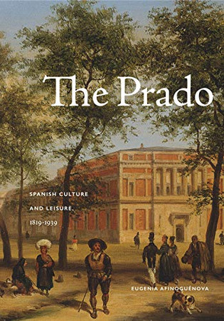 The Prado: Spanish Culture and Leisure, 1819–1939