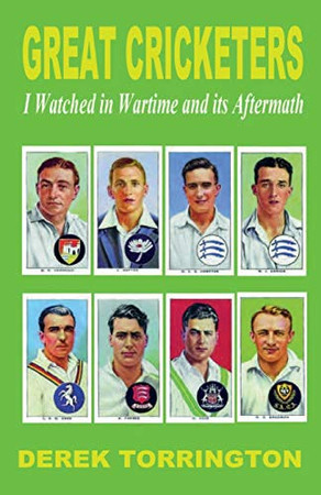 Great Cricketers I Watched in Wartime and its Aftermath