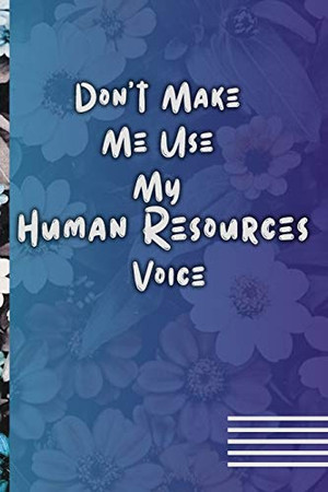 Don't Make Me Use My Human Resources Voice: Funny gag gift  for coworker / HR employee / boss