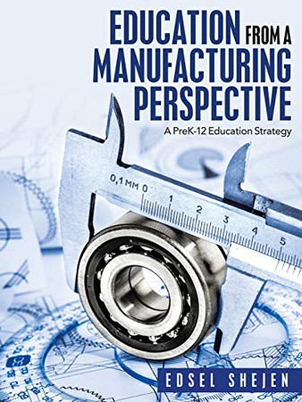 Education from a Manufacturing Perspective: A Prek-12 Education Strategy