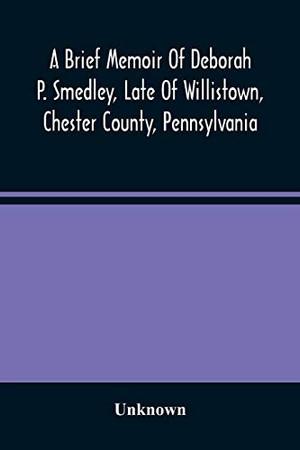 A Brief Memoir Of Deborah P. Smedley, Late Of Willistown, Chester County, Pennsylvania