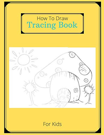 How To Draw Tracing Book For Kids: Coloring And Tracing Book For Kids In Order To Develop Their Drawing Talent