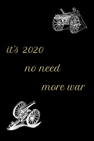 it's 2020 No more war: 2020 no more war notebook gift for, friend, man, woman, husband, soldier, family