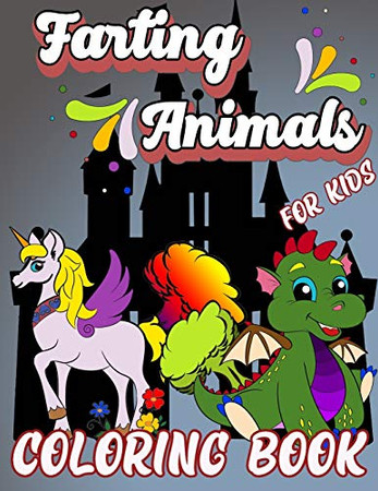 Farting Animals Coloring Book for Kids: Funny Cute Creatures Coloring Book, Hilarious Farting Animal Designs, Farting Animals Coloring