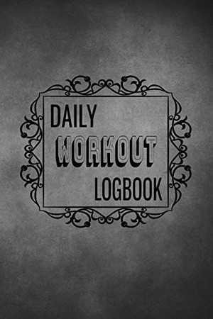 Daily Workout Logbook: Personalized Every Day Exercise Log Book