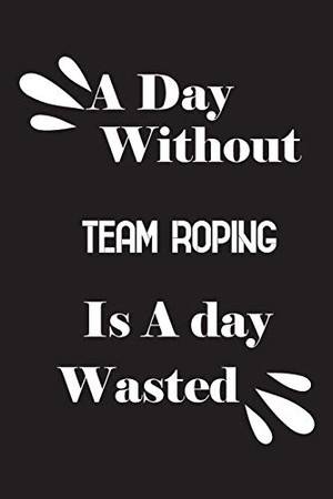A day without team roping is a day wasted