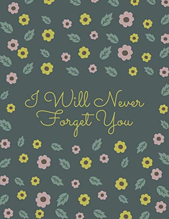 I Will Never Forget You: A Premium Internet Password Logbook With Alphabetical Tabs   Large-print Edition 8.5 x 11 inches (vol. 4)