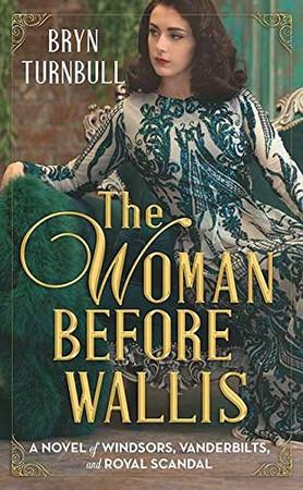 The Woman Before Wallis: A Novel of Windsors, Vanderbilts, and Royal Scandal