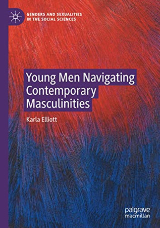 Young Men Navigating Contemporary Masculinities (Genders and Sexualities in the Social Sciences)