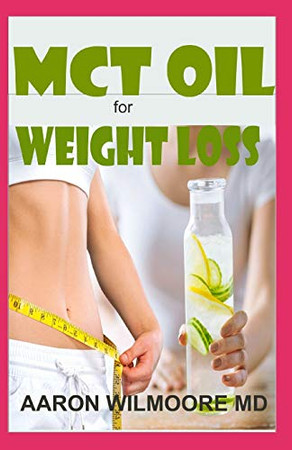 MCT OIL FOR WEIGHT LOSS: Everything you need to know about MCT Oil and How it can help you cure obesity and maintain perfect health!