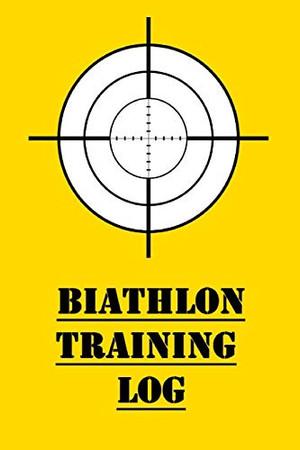 Biathlon Training Log: Training Logbook for Biathlon Competitions