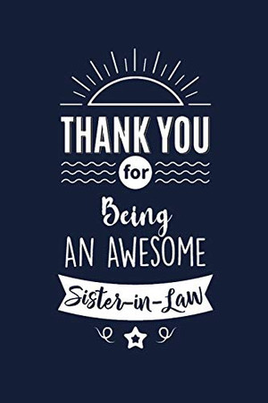 Thank You For Being An Awesome Sister in Law: Sister in Law Thank You And Appreciation Gifts from . Beautiful Gag Gift for Men and Women. Fun, ... Alternative to a Card for Sister in Law