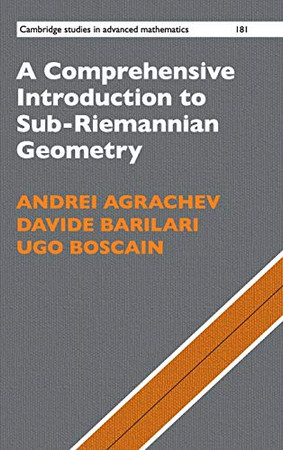 A Comprehensive Introduction to Sub-Riemannian Geometry (Cambridge Studies in Advanced Mathematics, Series Number 181)