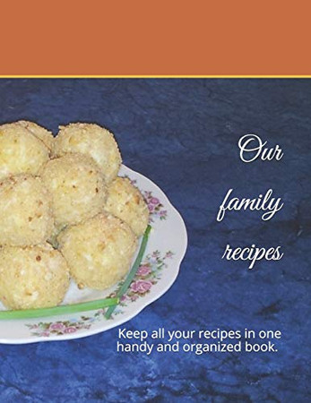 Our family recipes: Keep all your recipes in one handy and organized book. size 8,5 x 11,  45 recipes , 92 pages.