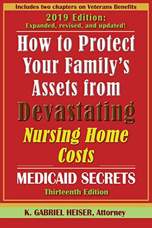 How to Protect Your Family's Assets from Devastating Nursing Home Costs: Medicaid Secrets (13th Ed.)