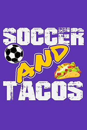 Soccer and Tacos: 6 x 9 Log Notebook for Soccer Coaches, 100 pages, Purple