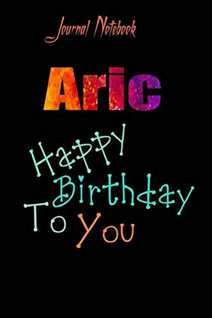 Aric: Happy Birthday To you Sheet 9x6 Inches 120 Pages with bleed - A Great Happy birthday Gift