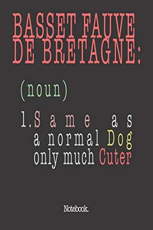 Basset Fauve De Bretagne (noun) 1. Same As A Normal Dog Only Much Cuter: Notebook