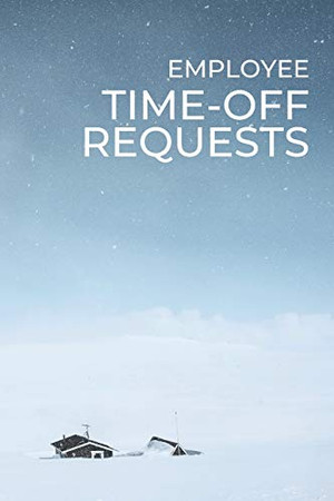 Employee Time-Off Requests: Business Manager's Logbook for Days Off Forms & Submissions with Approval Checkboxes & Signatures | 140 Forms 6 x 9 inches ... Workplace Stationery - Snowy Isolation