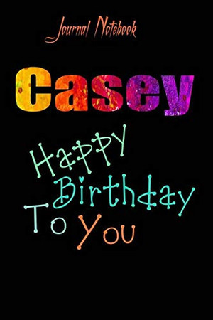 Casey: Happy Birthday To you Sheet 9x6 Inches 120 Pages with bleed - A Great Happy birthday Gift