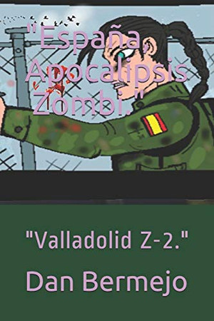 """Espana, Apocalipsis ˜£ï¸ Zombi."": ""Valladolid Z-2."" (VALLADOLID Z˜£ï¸) (Spanish Edition)"