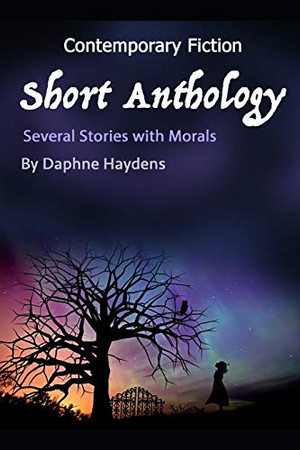 Contemporary Fiction Short Anthology: Several Stories with Morals