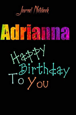Adrianna: Happy Birthday To you Sheet 9x6 Inches 120 Pages with bleed - A Great Happy birthday Gift