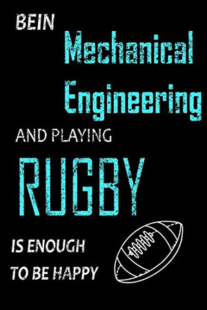 Bein Mechanical Engineering and Playing Rugby Notebook: Funny Gifts Ideas for Men/Women on Birthday Retirement or Christmas - Humorous