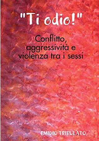 """""""Ti odio!""""- Conflitto, aggressività e violenza tra i sessi (Italian Edition)"""