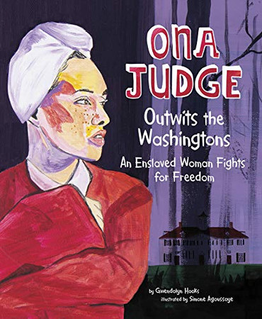 Ona Judge Outwits the Washingtons: An Enslaved Woman Fights for Freedom (Encounter: Narrative Nonfiction Picture Books)