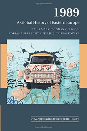 1989: A Global History of Eastern Europe (New Approaches to European History, Series Number 59)