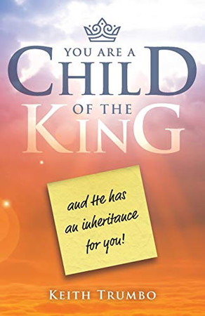 You are a Child of the King: and He has an Inheritance for You