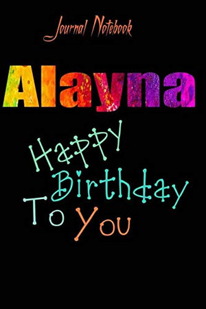 Alayna: Happy Birthday To you Sheet 9x6 Inches 120 Pages with bleed - A Great Happybirthday Gift