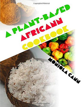 A Plant-Based Africann Cookbook: African inspired plant-based recipes