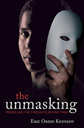 The Unmasking: Poems and the thoughts behind them