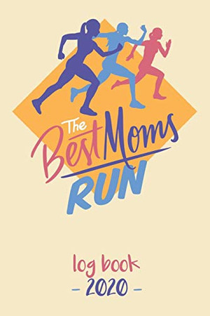 The Best Moms Run Log Book 2020: Log book for keeping track of your runs in 2020 and beyond. Day by day record calendar for monthly and yearly workout ... goals as a runner and help you with training.