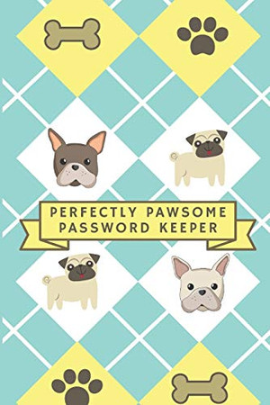 Perfectly Pawsome Password Keeper: Dog Theme Internet Password Logbook, Frenchie Lovers and Pug Lovers (French Bulldog & Pug Gifts)