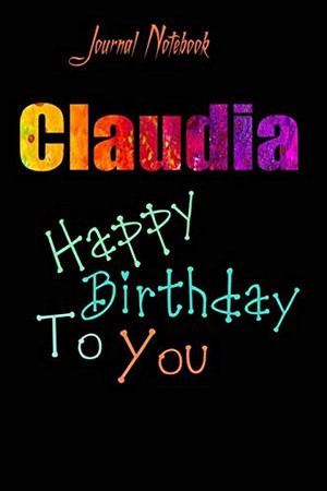 Claudia: Happy Birthday To you Sheet 9x6 Inches 120 Pages with bleed - A Great Happybirthday Gift
