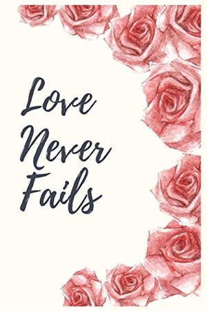 Love Never Fails: Blank Lined Notebook Journal & Planner | Funny Wedding Notebook Gift