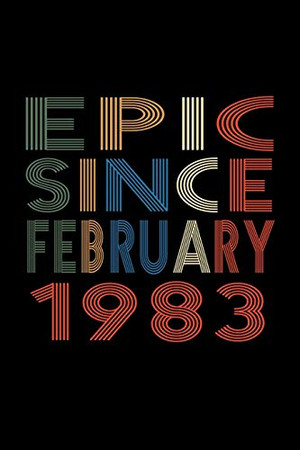 Epic Since February 1983: Birthday Gift for 37 Year Old Men and Women