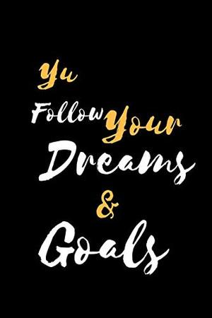 Yu Follow Your Dreams & Goals: 裏地付き ノート / ジャーナル