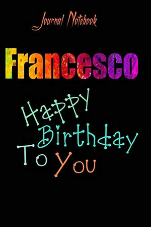 Francesco: Happy Birthday To you Sheet 9x6 Inches 120 Pages with bleed - A Great Happybirthday Gift