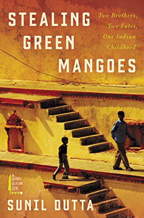 Stealing Green Mangoes: Two Brothers, Two Fates, One Indian Childhood