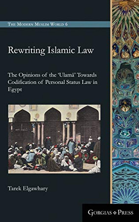 Rewriting Islamic Law : The Opinions of the 'Ulama' Towards Codification of Personal Status Law in Egypt (Modern Muslim World)