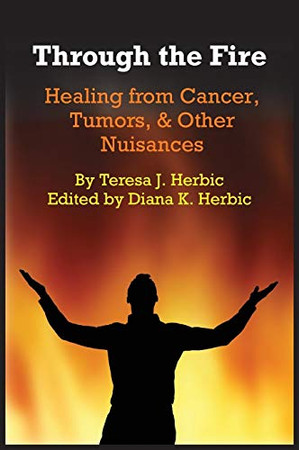 Through the Fire: Healing from Cancer, Tumors, & Other Nuisances