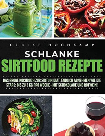 Schlanke Sirtfood Rezepte: Das große Kochbuch zur Sirtuin Diat. Endlich abnehmen wie die Stars: Bis zu 3 kg pro Woche-mit Schokolade und Rotwein! (German Edition)