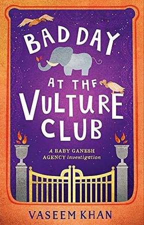 Bad Day at the Vulture Club: Baby Ganesh Agency Book 5 (Baby Ganesh Agency, 5)