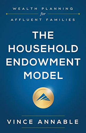 The Household Endowment Model: Wealth Planning for Affluent Families